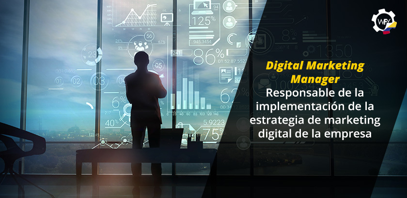 Digital Marketing Manager: Responsable de la Implementación de la Estrategia de Marketing Digital de la Empresa
