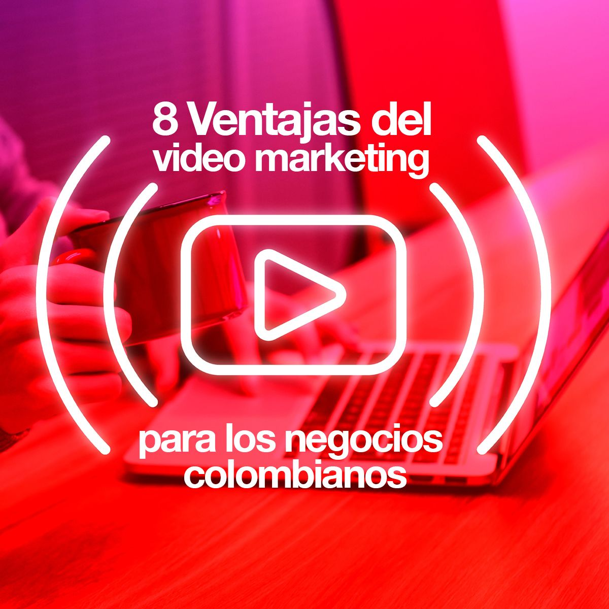 8 Ventajas del video marketing para los negocios en colombia