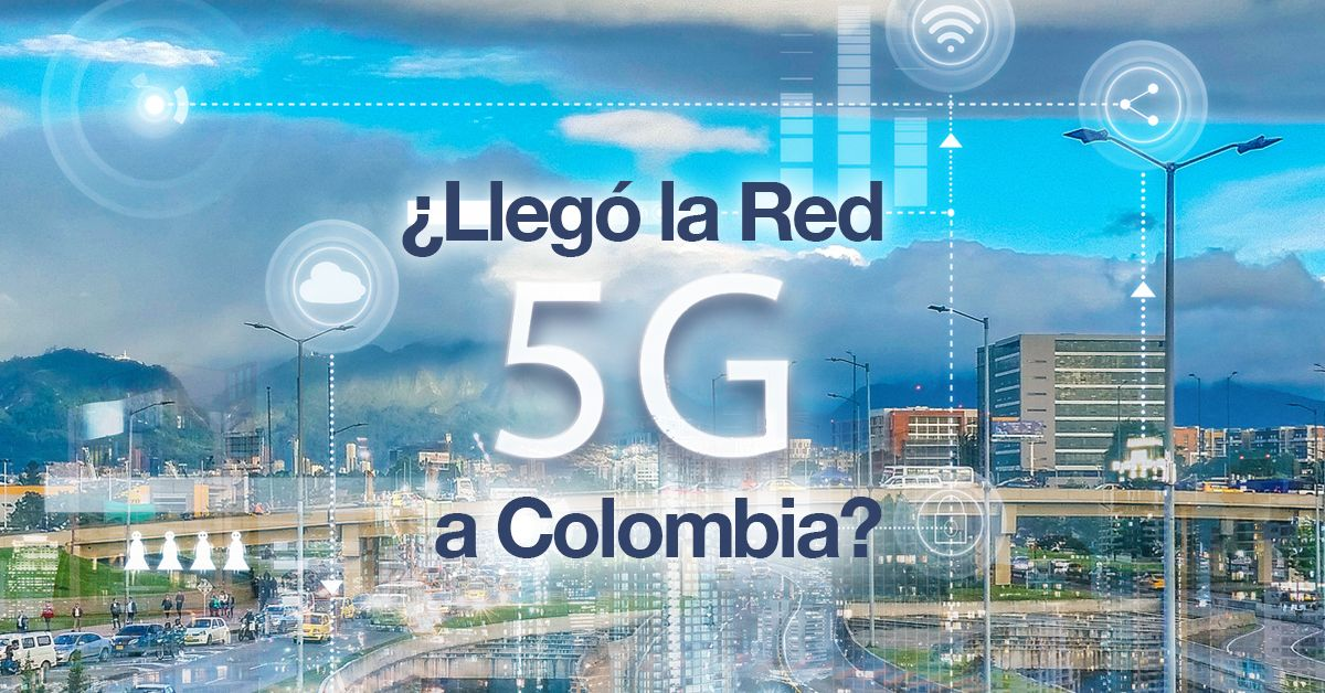 ¿Llegó la Red 5G a Colombia?